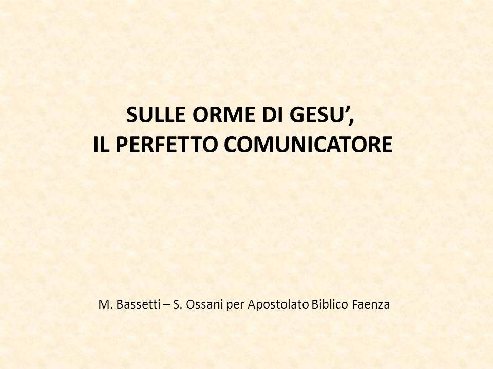 SULLE ORME DI GESU', IL PERFETTO COMUNICATORE M. Bassetti – S. Ossani per Apostolato Biblico Faenza