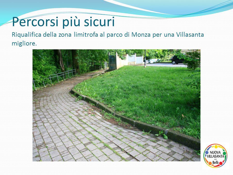 Percorsi più sicuri Riqualifica della zona limitrofa al parco di Monza per una Villasanta migliore.
