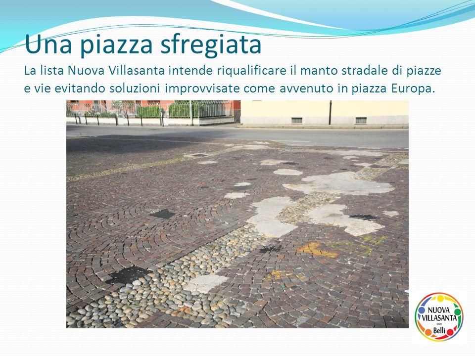 Una piazza sfregiata La lista Nuova Villasanta intende riqualificare il manto stradale di piazze e vie evitando soluzioni improvvisate come avvenuto i