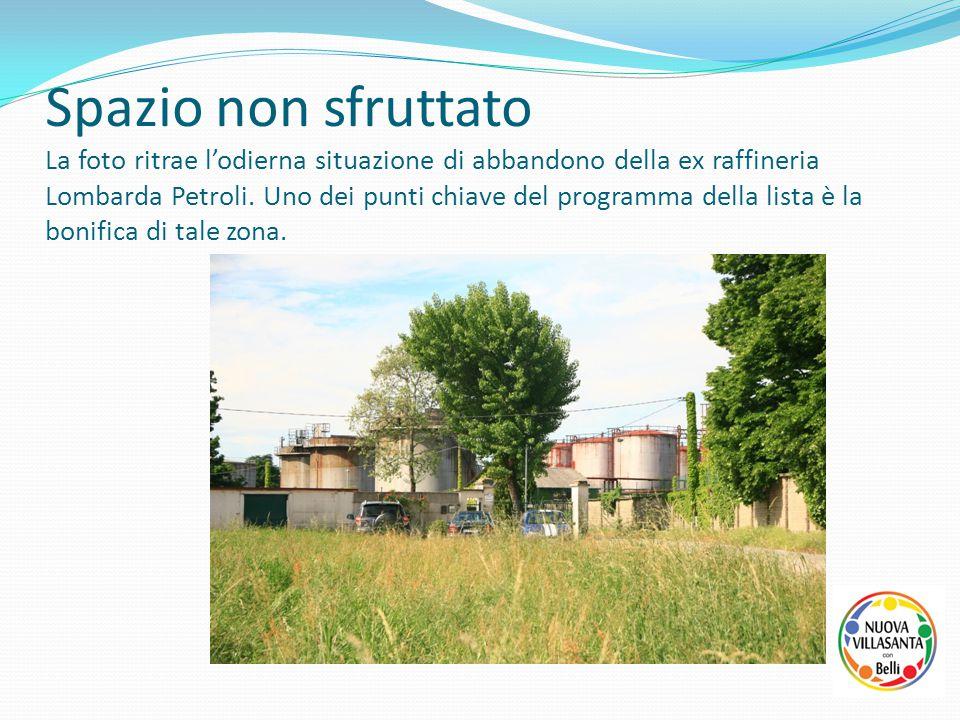 Spazio non sfruttato La foto ritrae l'odierna situazione di abbandono della ex raffineria Lombarda Petroli. Uno dei punti chiave del programma della l