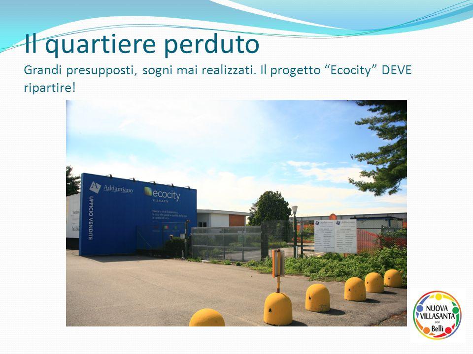 """Il quartiere perduto Grandi presupposti, sogni mai realizzati. Il progetto """"Ecocity"""" DEVE ripartire!"""