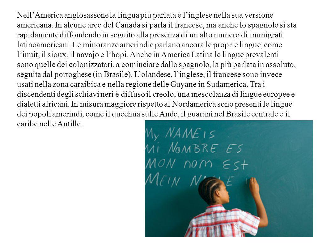 Nell'America anglosassone la lingua più parlata è l'inglese nella sua versione americana. In alcune aree del Canada si parla il francese, ma anche lo