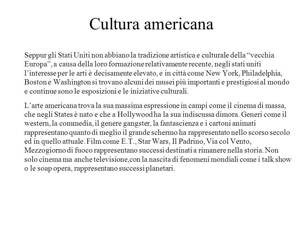 """Cultura americana Seppur gli Stati Uniti non abbiano la tradizione artistica e culturale della """"vecchia Europa"""", a causa della loro formazione relativ"""