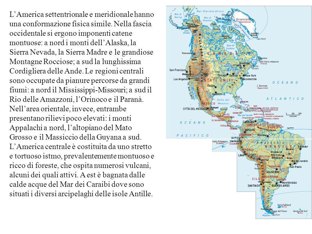 L'America settentrionale e meridionale hanno una conformazione fisica simile. Nella fascia occidentale si ergono imponenti catene montuose: a nord i m
