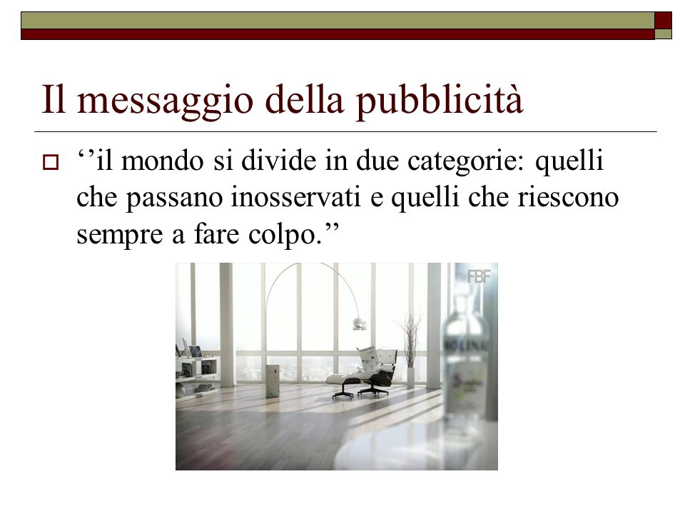 Il messaggio della pubblicità  ''il mondo si divide in due categorie: quelli che passano inosservati e quelli che riescono sempre a fare colpo.''