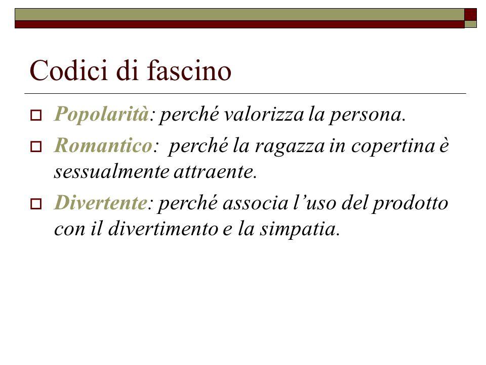 Codici di fascino  Popolarità: perché valorizza la persona.