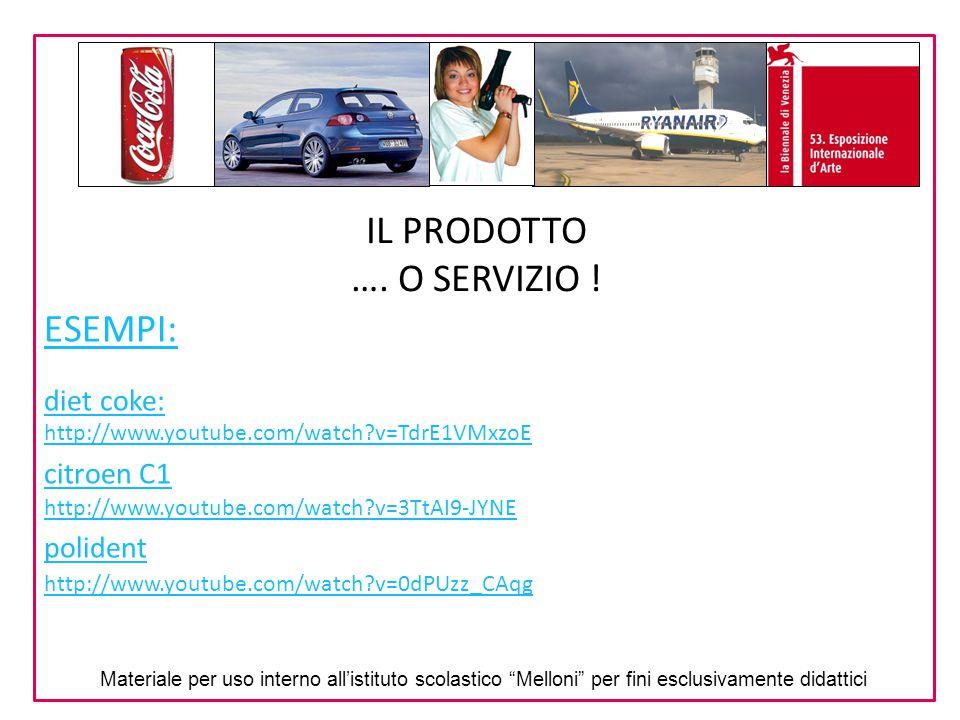 IL PRODOTTO …. O SERVIZIO ! ESEMPI: diet coke: citroen C1 polident http://www.youtube.com/watch?v=TdrE1VMxzoE http://www.youtube.com/watch?v=3TtAI9-JY