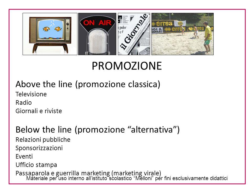 """PROMOZIONE Above the line (promozione classica) Televisione Radio Giornali e riviste Below the line (promozione """"alternativa"""") Relazioni pubbliche Spo"""