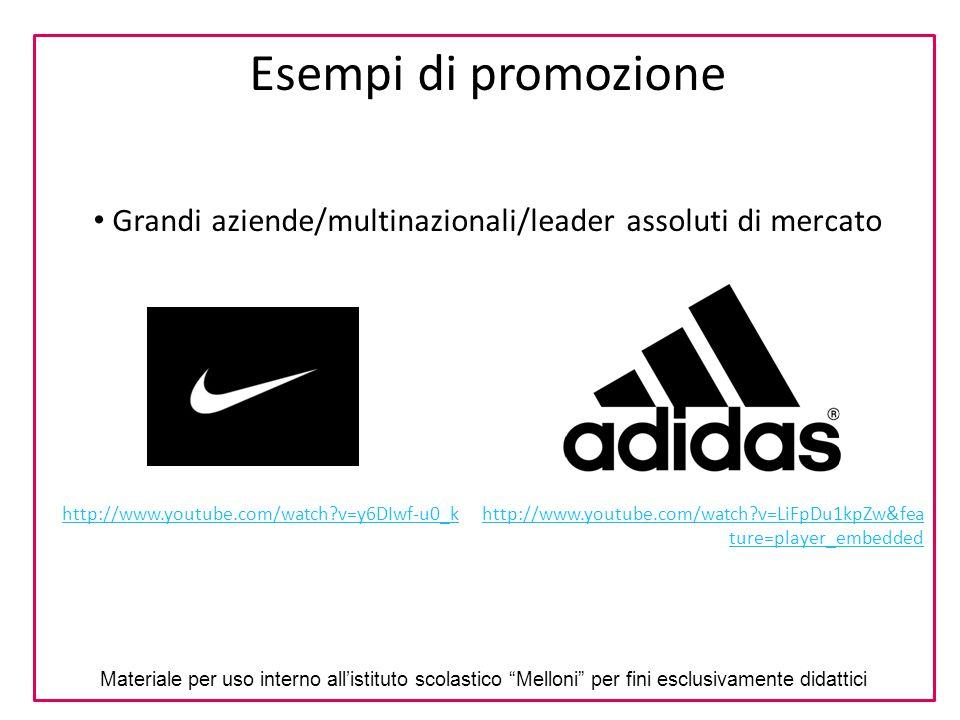 Esempi di promozione Grandi aziende/multinazionali/leader assoluti di mercato http://www.youtube.com/watch?v=y6DIwf-u0_khttp://www.youtube.com/watch?v