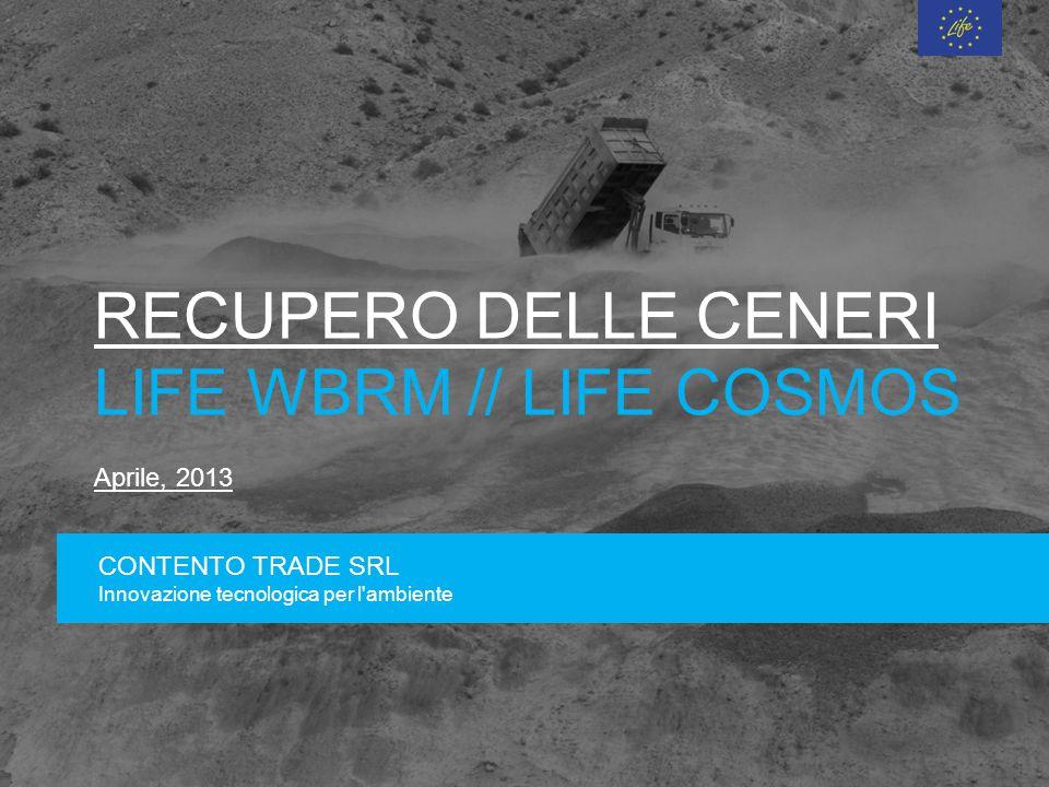 RECUPERO DELLE CENERI LIFE WBRM // LIFE COSMOS Aprile, 2013 CONTENTO TRADE SRL Innovazione tecnologica per l ambiente