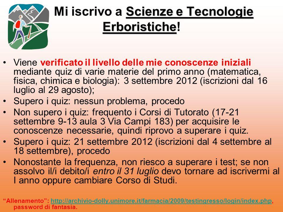 Scienze e Tecnologie Erboristiche Mi iscrivo a Scienze e Tecnologie Erboristiche! Viene verificato il livello delle mie conoscenze iniziali mediante q