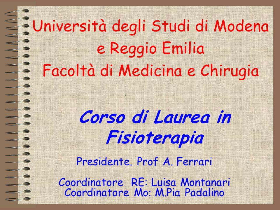 Università degli Studi di Modena e Reggio Emilia Facoltà di Medicina e Chirugia Corso di Laurea in Fisioterapia Presidente. Prof A. Ferrari Coordinato