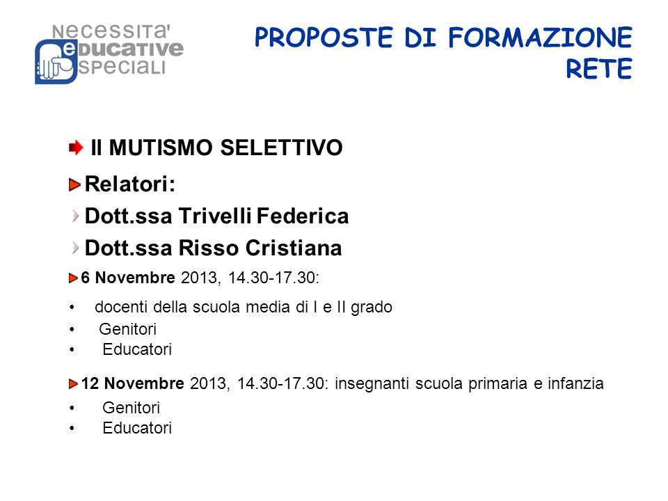 PROPOSTE DI FORMAZIONE RETE Il MUTISMO SELETTIVO Relatori: Dott.ssa Trivelli Federica Dott.ssa Risso Cristiana 6 Novembre 2013, 14.30-17.30: docenti d