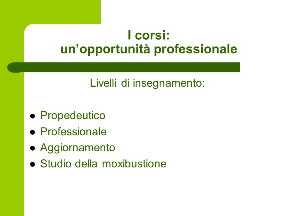 I corsi: un'opportunità professionale Livelli di insegnamento: Propedeutico Professionale Aggiornamento Studio della moxibustione