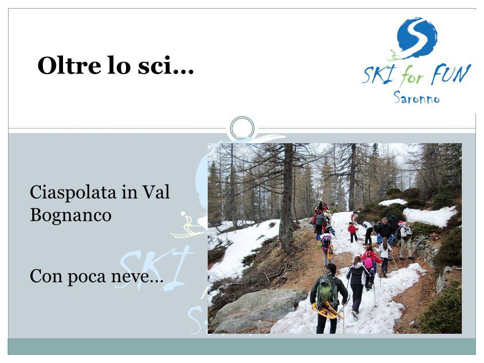 Ciaspolata in Val Bognanco Oltre lo sci… Con poca neve…