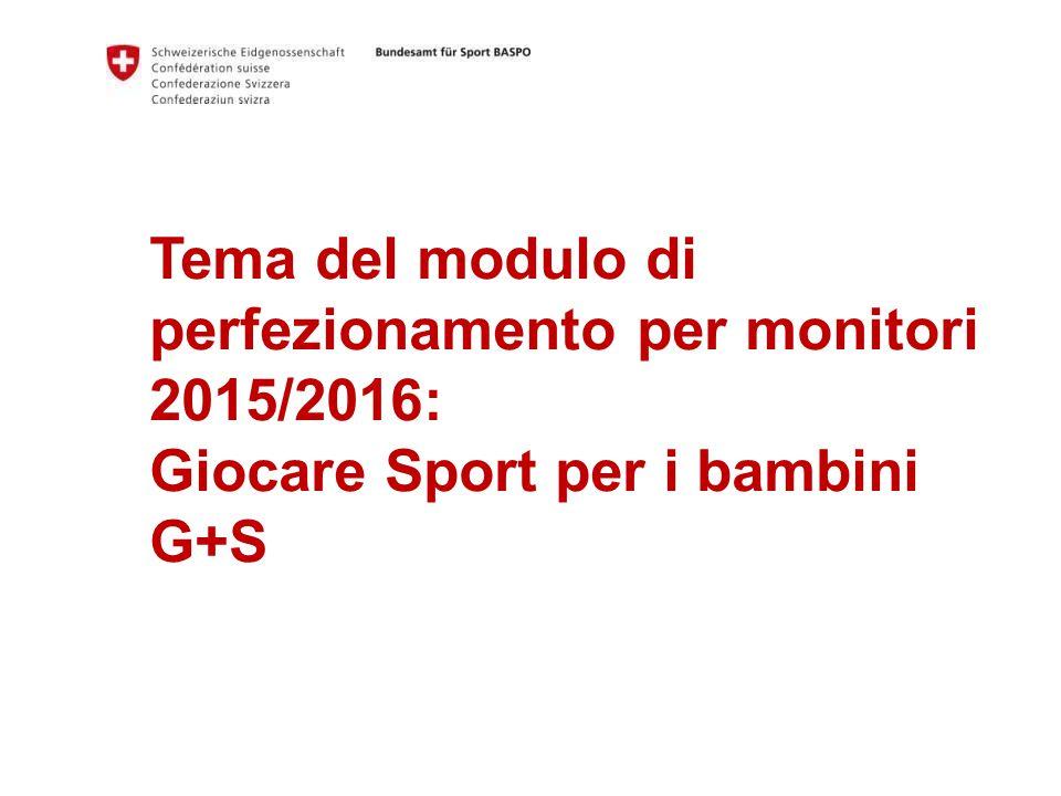 Tema del modulo di perfezionamento per monitori 2015/2016: Giocare Sport per i bambini G+S