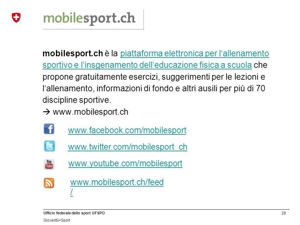 28 Ufficio federale dello sport UFSPO Gioventù+Sport mobilesport.ch è la piattaforma elettronica per l'allenamento sportivo e l'insgenamento dell'educ