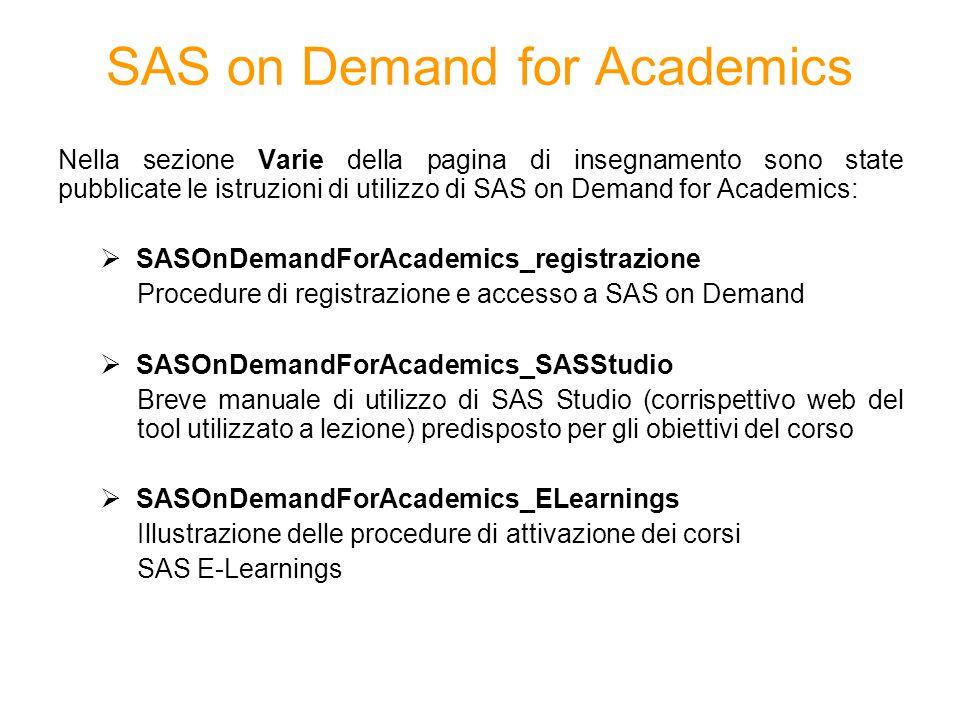 SAS on Demand for Academics Nella sezione Varie della pagina di insegnamento sono state pubblicate le istruzioni di utilizzo di SAS on Demand for Acad