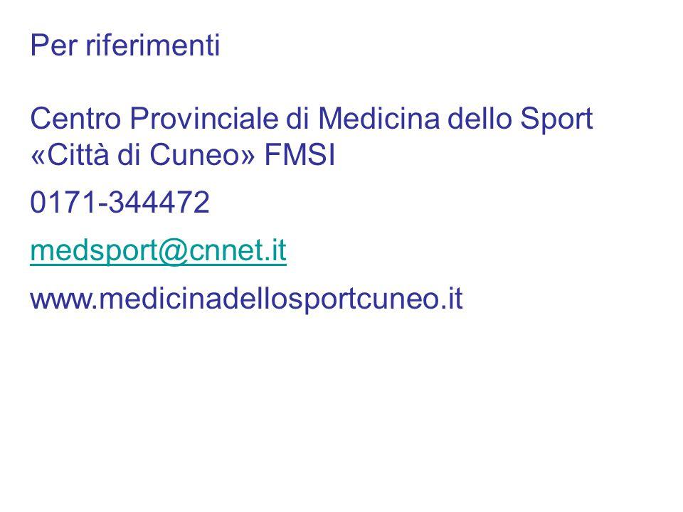 Per riferimenti Centro Provinciale di Medicina dello Sport «Città di Cuneo» FMSI 0171-344472 medsport@cnnet.it www.medicinadellosportcuneo.it