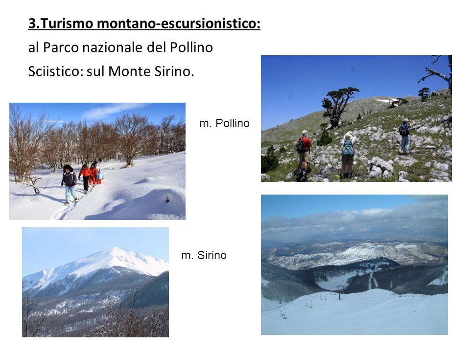 3.Turismo montano-escursionistico: al Parco nazionale del Pollino Sciistico: sul Monte Sirino. m. Pollinoo m. Sirino