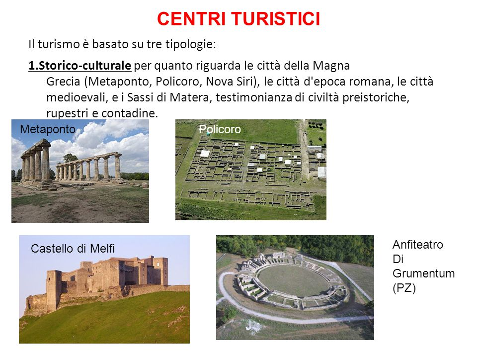 CENTRI TURISTICI Il turismo è basato su tre tipologie: 1.Storico-culturale per quanto riguarda le città della Magna Grecia (Metaponto, Policoro, Nova