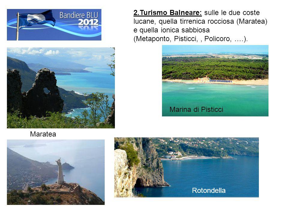 2.Turismo Balneare: sulle le due coste lucane, quella tirrenica rocciosa (Maratea) e quella ionica sabbiosa (Metaponto, Pisticci,, Policoro, ….). Mara