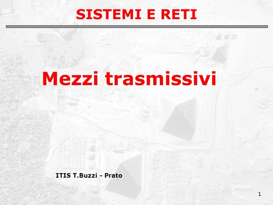 1 SISTEMI E RETI Mezzi trasmissivi ITIS T.Buzzi - Prato