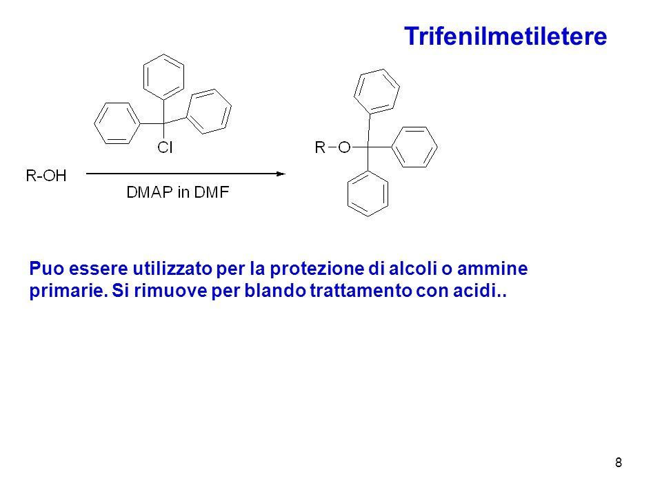 8 Trifenilmetiletere Puo essere utilizzato per la protezione di alcoli o ammine primarie. Si rimuove per blando trattamento con acidi..