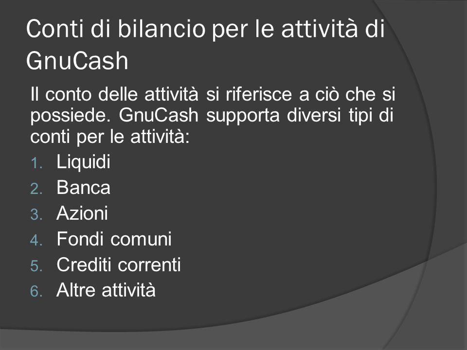 Conti di bilancio per le attività di GnuCash Il conto delle attività si riferisce a ciò che si possiede.