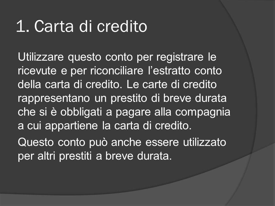 1. Carta di credito Utilizzare questo conto per registrare le ricevute e per riconciliare l'estratto conto della carta di credito. Le carte di credito