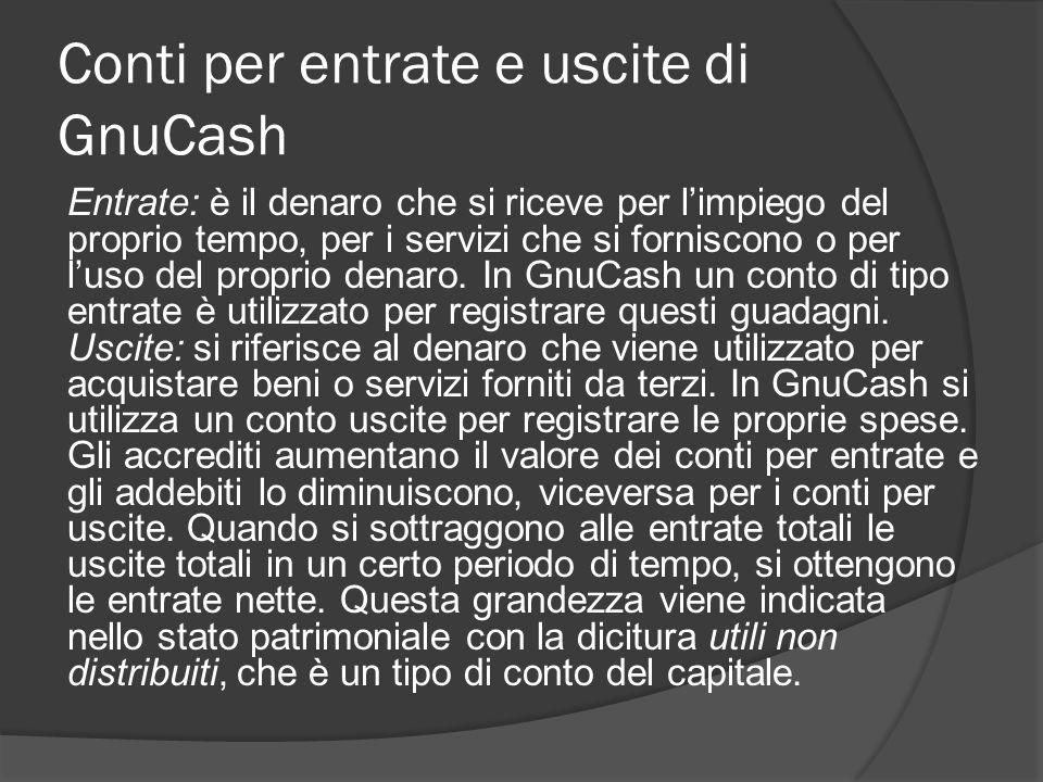 Conti per entrate e uscite di GnuCash Entrate: è il denaro che si riceve per l'impiego del proprio tempo, per i servizi che si forniscono o per l'uso del proprio denaro.