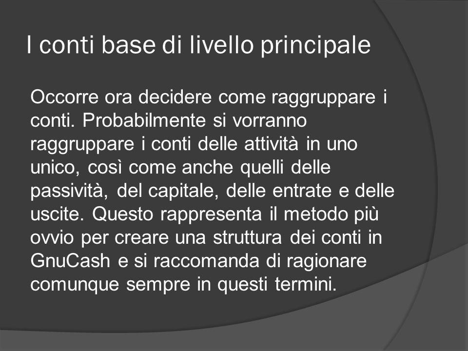I conti base di livello principale Occorre ora decidere come raggruppare i conti.