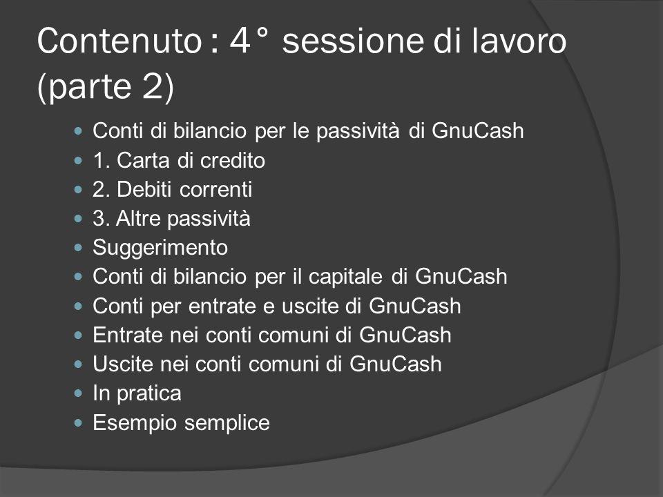 Contenuto : 4° sessione di lavoro (parte 2) Conti di bilancio per le passività di GnuCash 1.