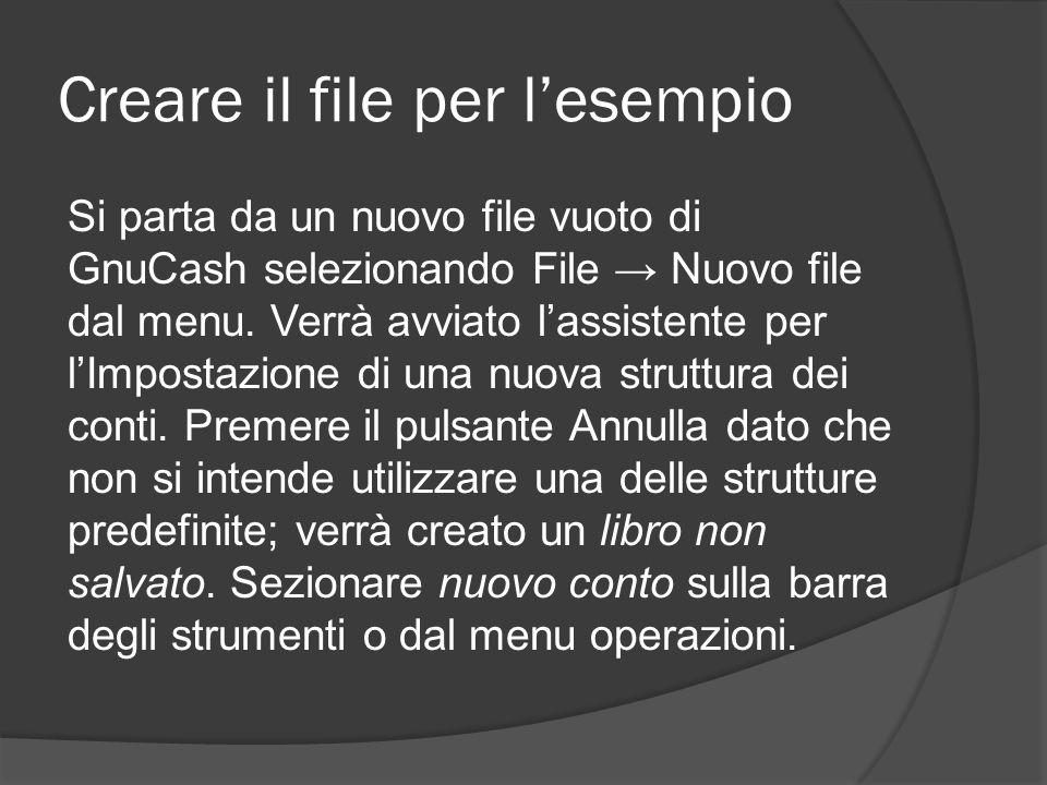 Creare il file per l'esempio Si parta da un nuovo file vuoto di GnuCash selezionando File → Nuovo file dal menu.