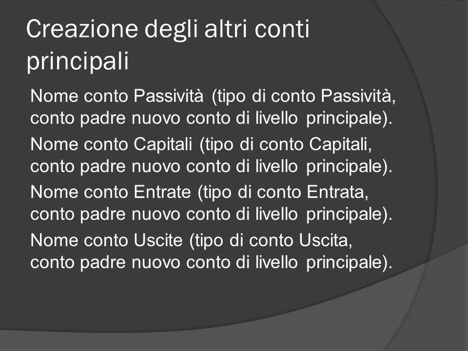 Creazione degli altri conti principali Nome conto Passività (tipo di conto Passività, conto padre nuovo conto di livello principale).