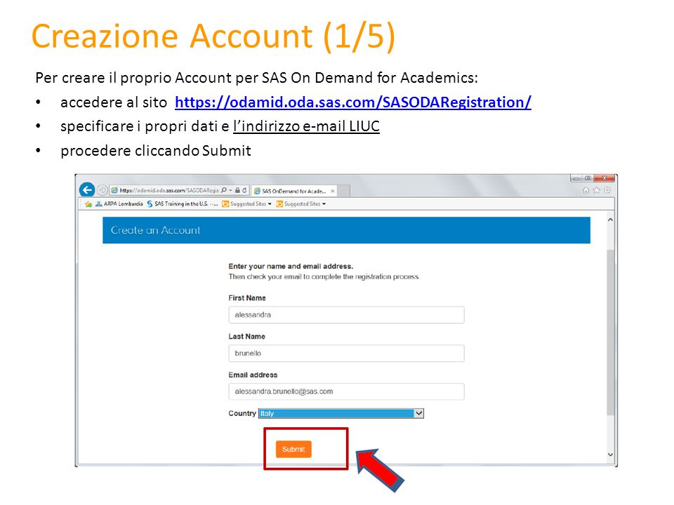 Creazione Account (1/5) Per creare il proprio Account per SAS On Demand for Academics: accedere al sito https://odamid.oda.sas.com/SASODARegistration/https://odamid.oda.sas.com/SASODARegistration/ specificare i propri dati e l'indirizzo e-mail LIUC procedere cliccando Submit