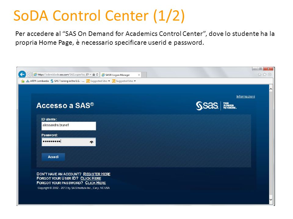 SoDA Control Center (1/2) Per accedere al SAS On Demand for Academics Control Center , dove lo studente ha la propria Home Page, è necessario specificare userid e password.
