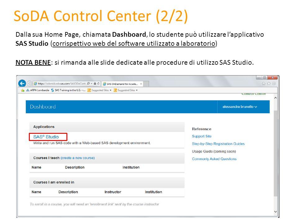 SoDA Control Center (2/2) Dalla sua Home Page, chiamata Dashboard, lo studente può utilizzare l'applicativo SAS Studio (corrispettivo web del software utilizzato a laboratorio) NOTA BENE: si rimanda alle slide dedicate alle procedure di utilizzo SAS Studio.