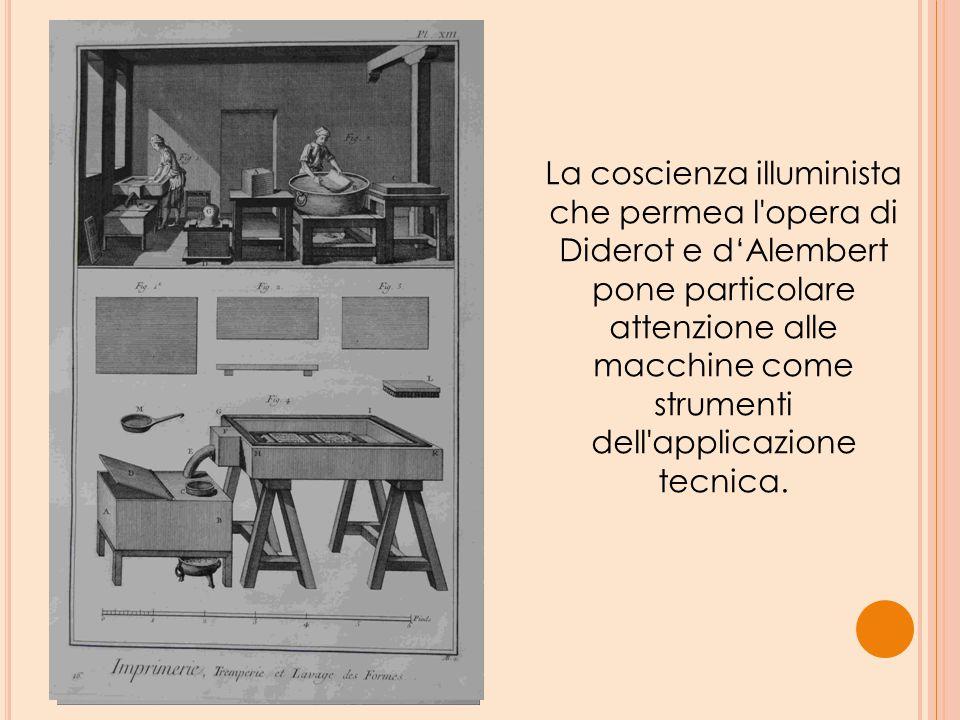 La coscienza illuminista che permea l'opera di Diderot e d'Alembert pone particolare attenzione alle macchine come strumenti dell'applicazione tecnica