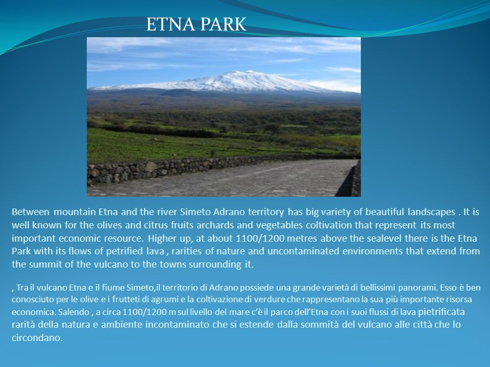 Between mountain Etna and the river Simeto Adrano territory has big variety of beautiful landscapes.