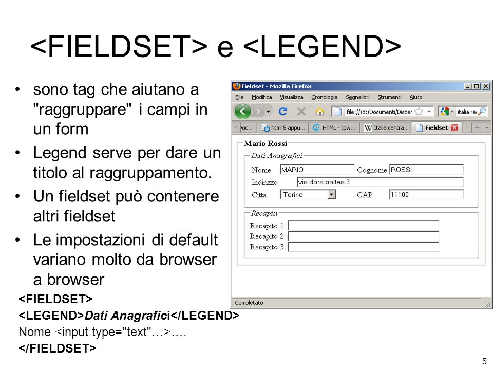 5 e sono tag che aiutano a raggruppare i campi in un form Legend serve per dare un titolo al raggruppamento.
