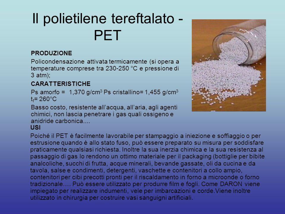 Il polietilene tereftalato - PET PRODUZIONE Policondensazione attivata termicamente (si opera a temperature comprese tra 230-250 °C e pressione di 3 a