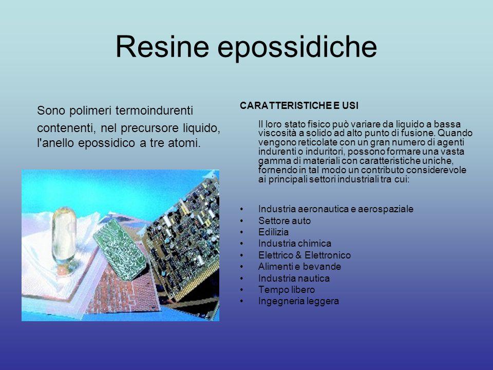 Resine epossidiche Sono polimeri termoindurenti contenenti, nel precursore liquido, l'anello epossidico a tre atomi. CARATTERISTICHE E USI Il loro sta