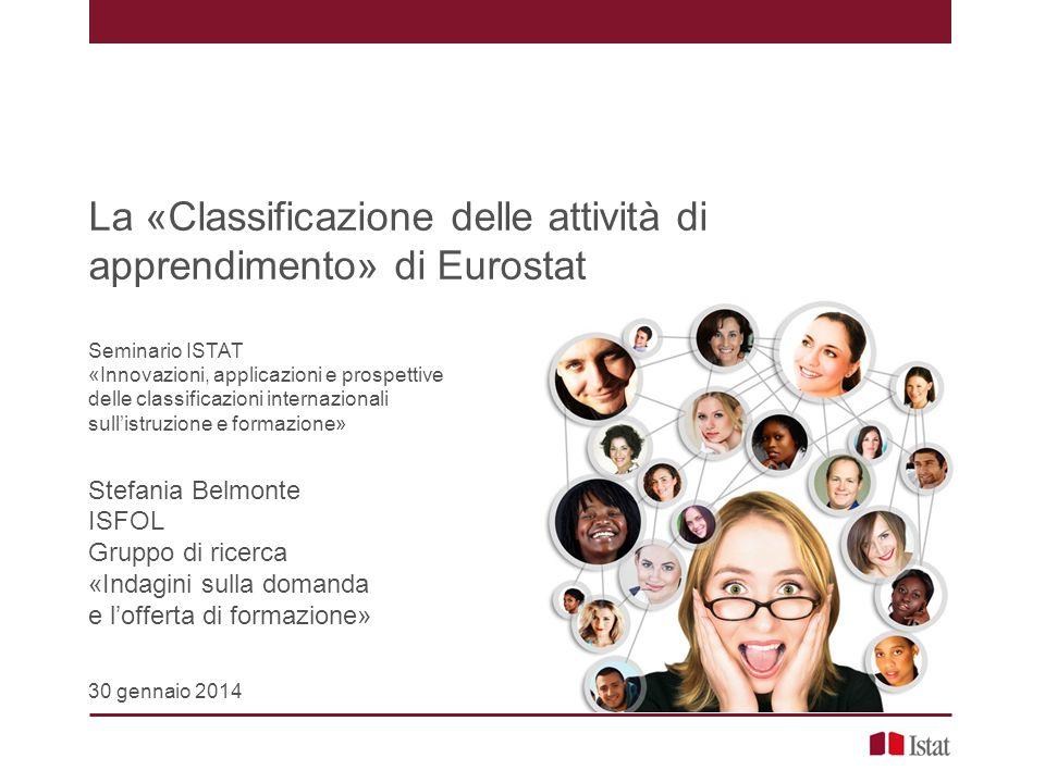 La «Classificazione delle attività di apprendimento» di Eurostat Seminario ISTAT «Innovazioni, applicazioni e prospettive delle classificazioni intern