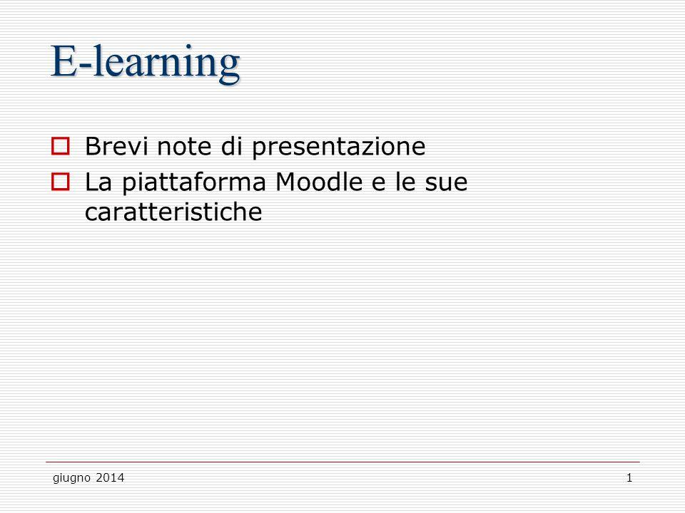 giugno 20141 E-learning  Brevi note di presentazione  La piattaforma Moodle e le sue caratteristiche