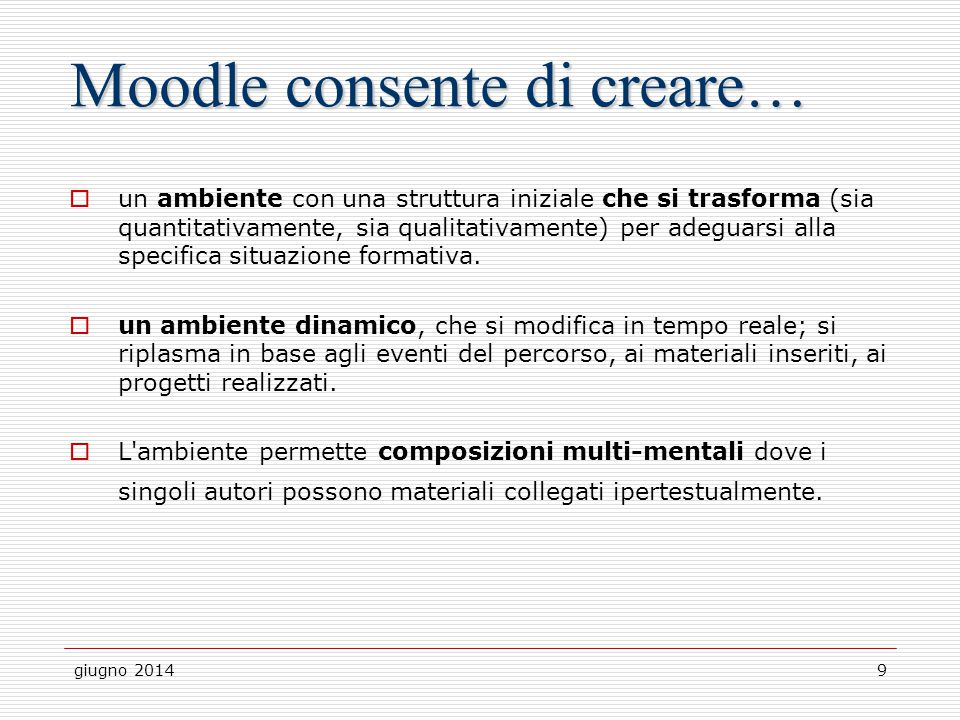 giugno 20149 Moodle consente di creare…  un ambiente con una struttura iniziale che si trasforma (sia quantitativamente, sia qualitativamente) per ad