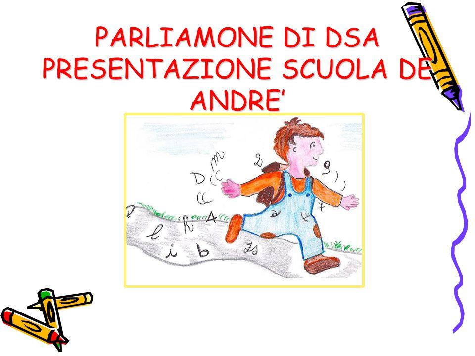 PARLIAMONE DI DSA PRESENTAZIONE SCUOLA DE ANDRE'