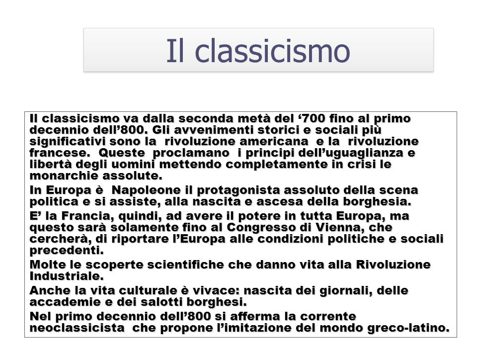 Il classicismo va dalla seconda metà del '700 fino al primo decennio dell'800. Gli avvenimenti storici e sociali più significativi sono la rivoluzione