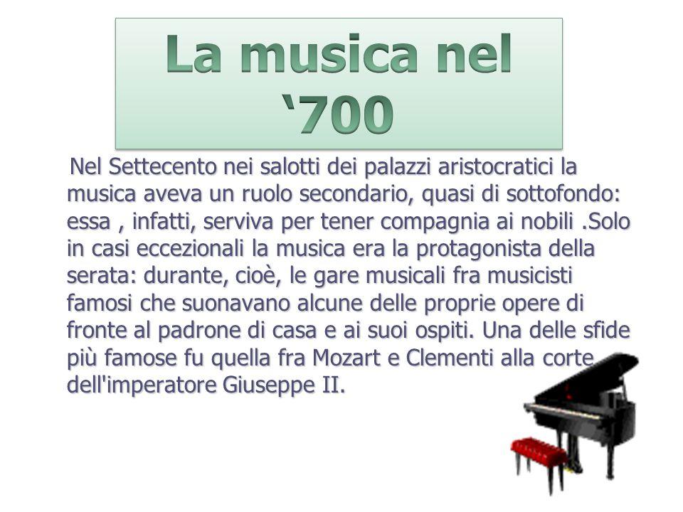 Nel Settecento nei salotti dei palazzi aristocratici la musica aveva un ruolo secondario, quasi di sottofondo: essa, infatti, serviva per tener compag