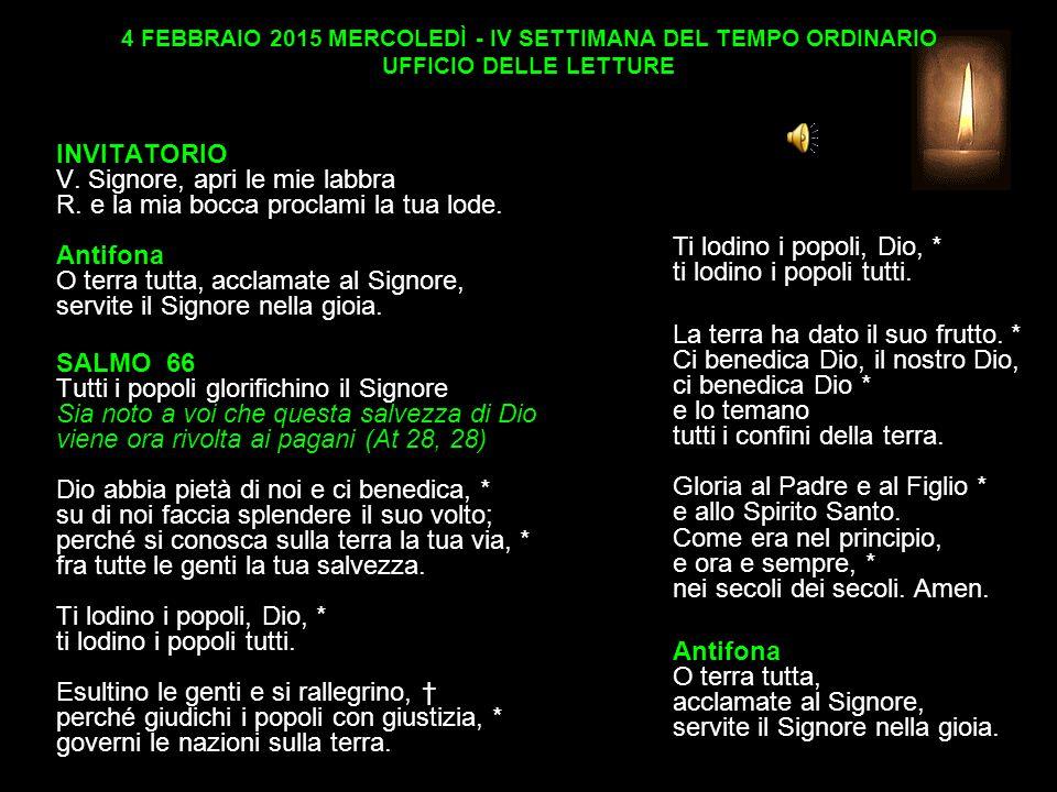 4 FEBBRAIO 2015 MERCOLEDÌ - IV SETTIMANA DEL TEMPO ORDINARIO UFFICIO DELLE LETTURE INVITATORIO V.